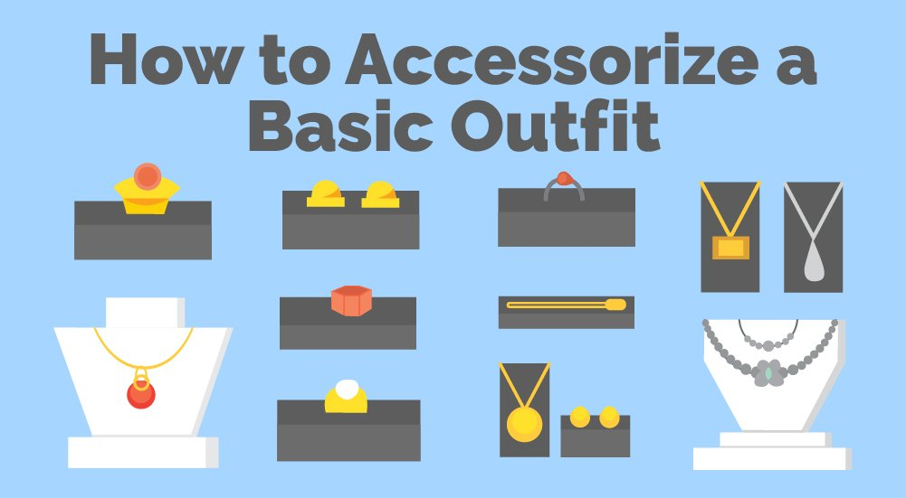 How to Accessorize a Basic Outfit