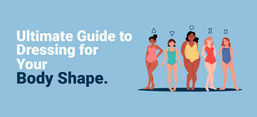 Ultimate Guide to Dressing for Your Body Shape